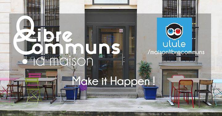 Make it Happen // Première Maison du Libre et des Communs Paris