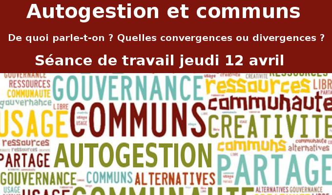 12 avril : Autogestion et communs. De quoi parle-t-on ? Quelles divergences ou convergences ?