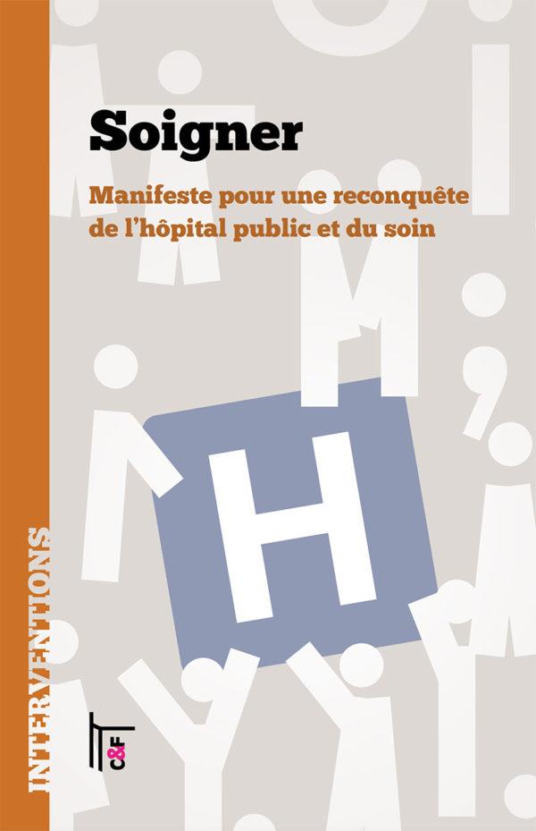 [ Parution ]Soigner. Manifeste pour une reconquête de l'hôpital public et du soin. C&F Éditions